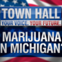 Your Voice Your Future Town Hall: Marijuana in Michigan